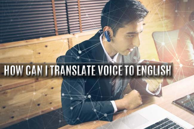 How Can I Translate Voice To English